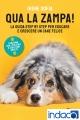 Qua la zampa! : La guida step by step per educare e crescere un cane felice (funziona con i cuccioli e con i cani adulti!)
