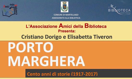 MARTELLAGO - Porto Marghera: cento anni di storie 1917-2017